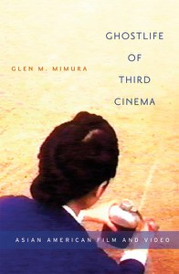 Making the Spectral Real: Asian American Film in Glen M. Mimura's Ghostlife of Third Cinema